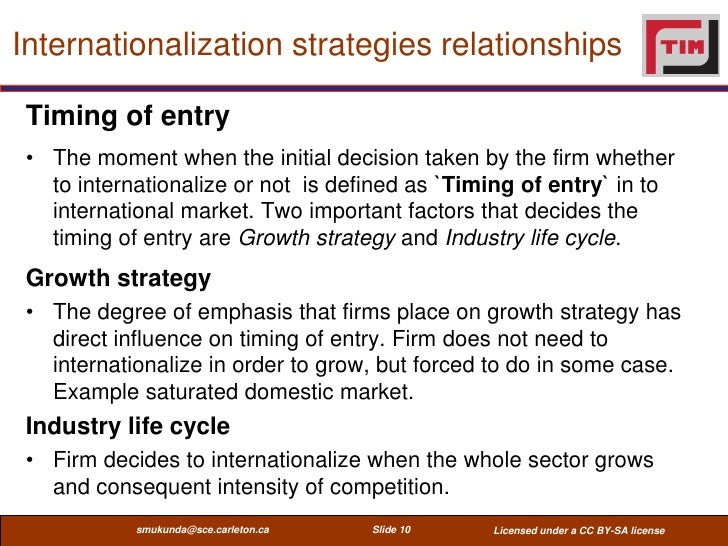Internationalization strategies relationships Timing of entry • The moment when the initial decision taken by the firm whe...