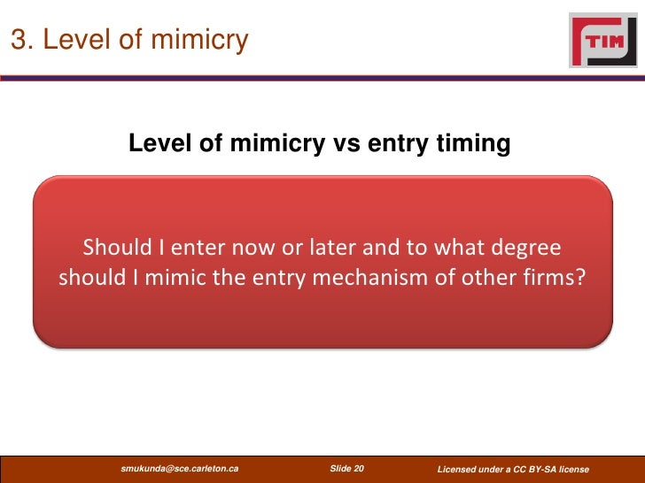 3. Level of mimicry         Level of mimicry vs entry timing     Should I enter now or later and to what degree   should I...