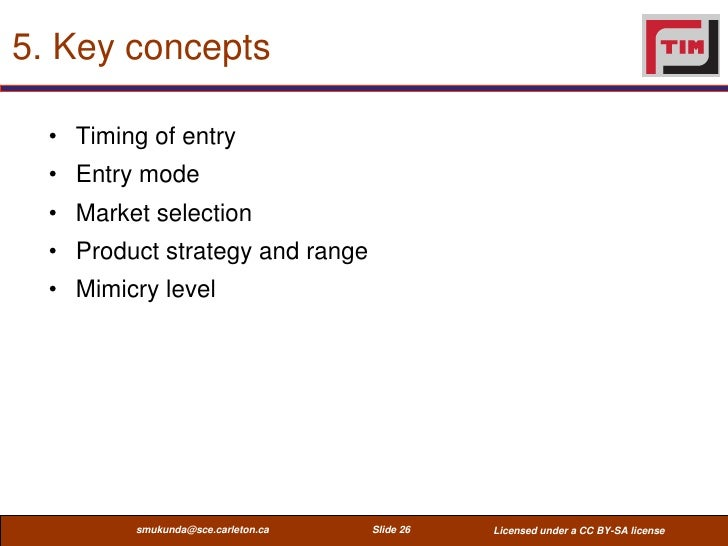 5. Key concepts  • Timing of entry  • Entry mode  • Market selection  • Product strategy and range  • Mimicry level       ...