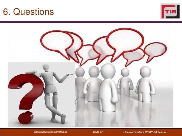 6. Questions       smukunda@sce.carleton.ca   Slide 27   Licensed under a CC BY-SA license