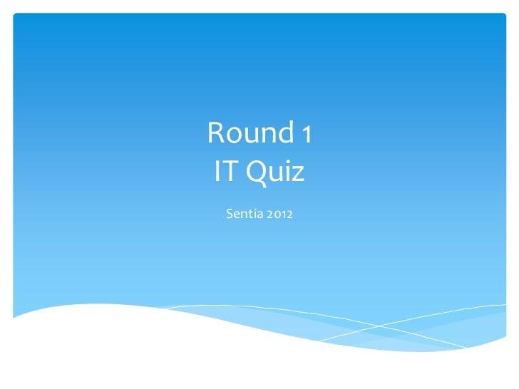 Round 1IT Quiz Sentia 2012