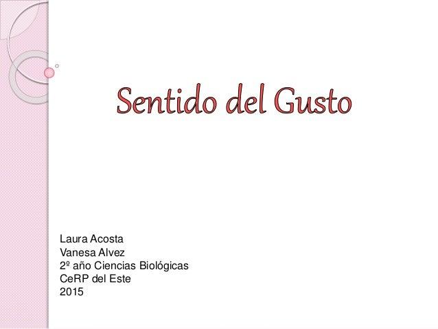 Laura Acosta Vanesa Alvez 2º año Ciencias Biológicas CeRP del Este 2015