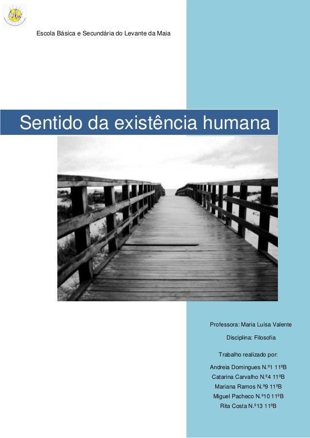Sentido da existência humana Trabalho realizado por: Andreia Domingues N.º1 11ºB Catarina Carvalho N.º4 11ºB Mariana Ramos...