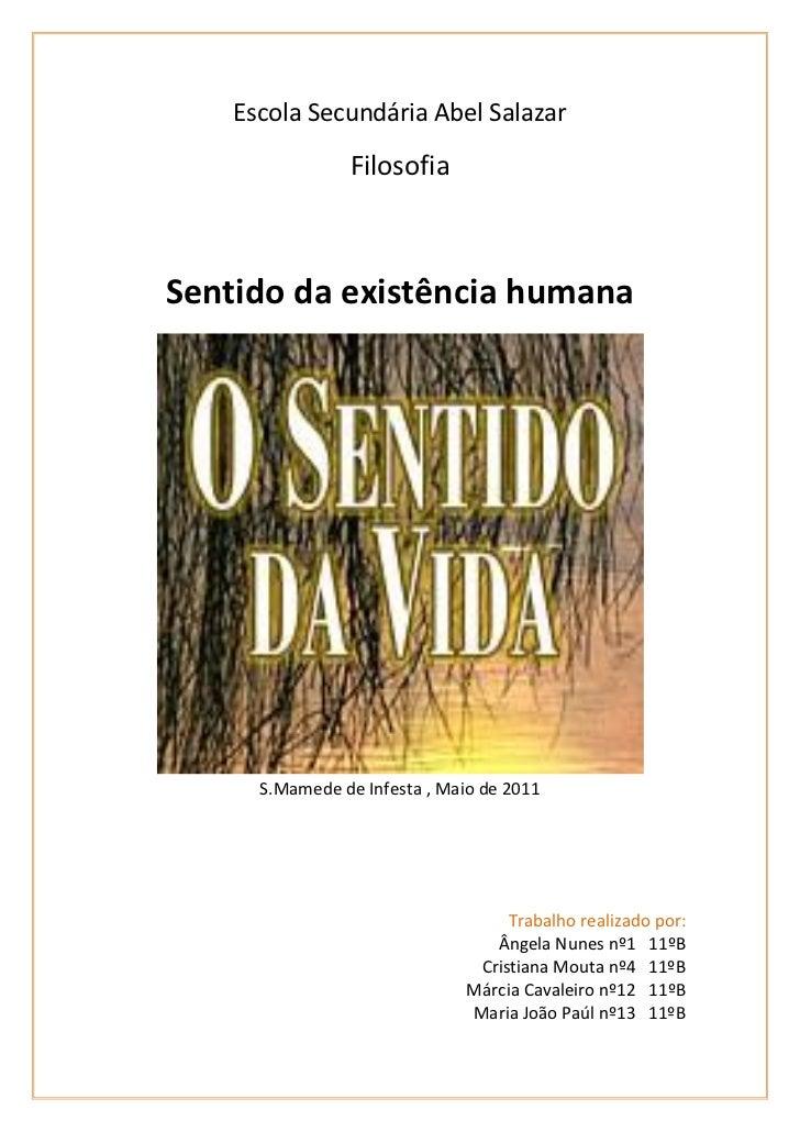 Escola Secundária Abel Salazar                FilosofiaSentido da existência humana      S.Mamede de Infesta , Maio de 201...