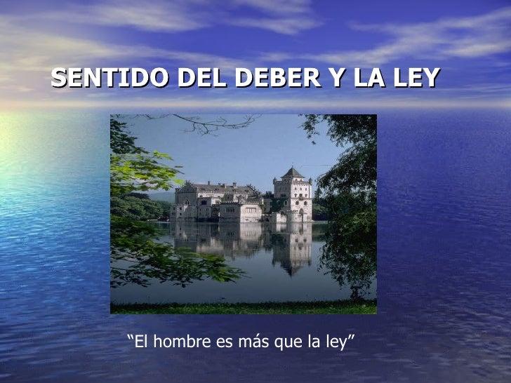 """SENTIDO DEL DEBER Y LA LEY """" El hombre es más que la ley"""""""