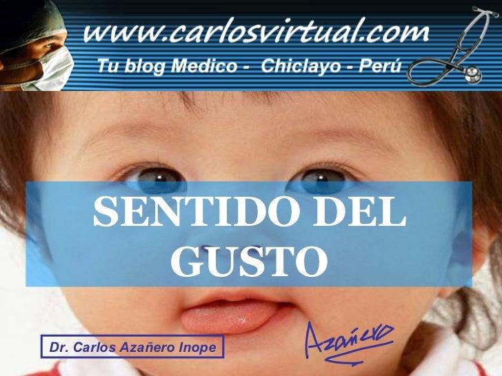 Dr. Carlos Azañero Inope  www.carlosvirtual.com SENTIDO DEL GUSTO Dr. Carlos Azañero Inope