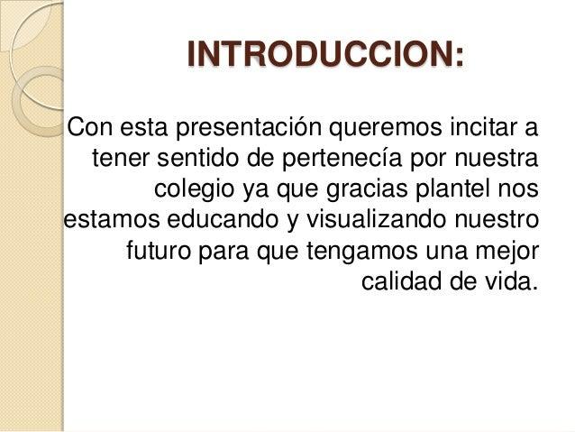 INTRODUCCION:Con esta presentación queremos incitar a  tener sentido de pertenecía por nuestra        colegio ya que graci...