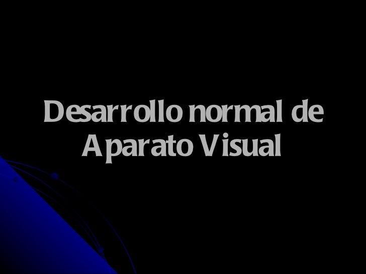 Desarrollo normal de Aparato Visual