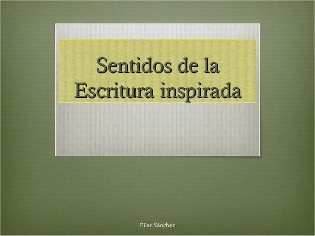 Sentidos de laSentidos de la Escritura inspiradaEscritura inspirada Pilar Sánchez