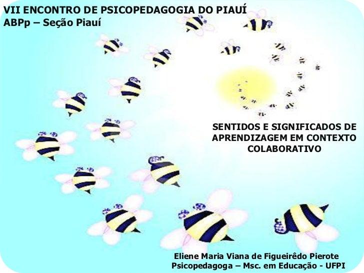 VII ENCONTRO DE PSICOPEDAGOGIA DO PIAUÍABPp – Seção Piauí                                   SENTIDOS E SIGNIFICADOS DE    ...