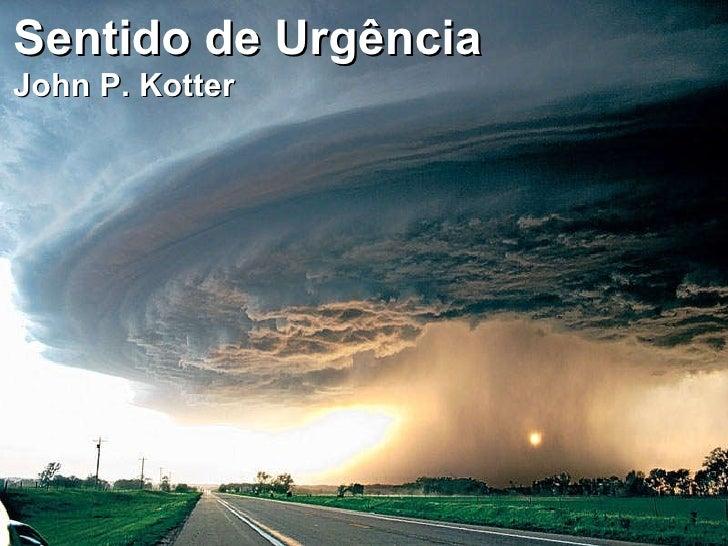 Sentido de Urgência   John P. Kotter