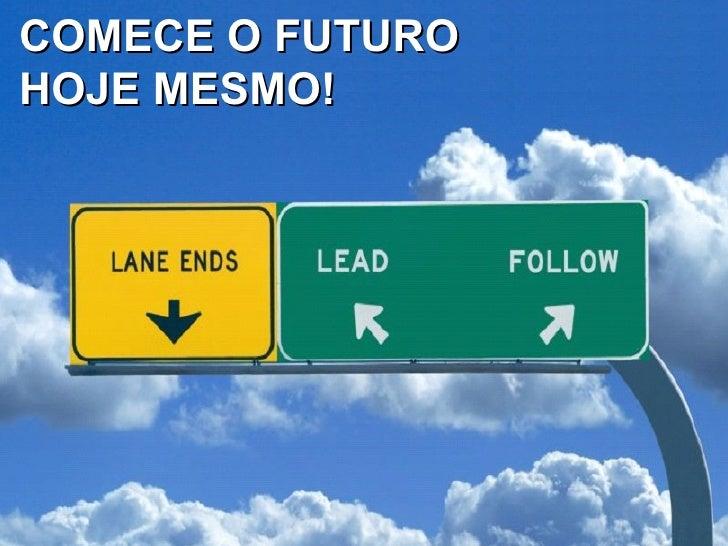 COMECE O FUTURO HOJE MESMO!