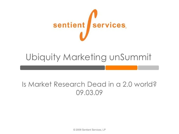 Ubiquity Marketing unSummit<br />Is Market Research Dead in a 2.0 world?09.03.09<br />