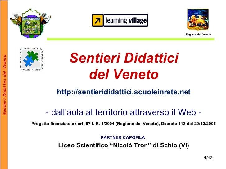 Sentieri Didattici del Veneto   http://sentierididattici.scuoleinrete.net - dall'aula al territorio attraverso il Web - Pr...