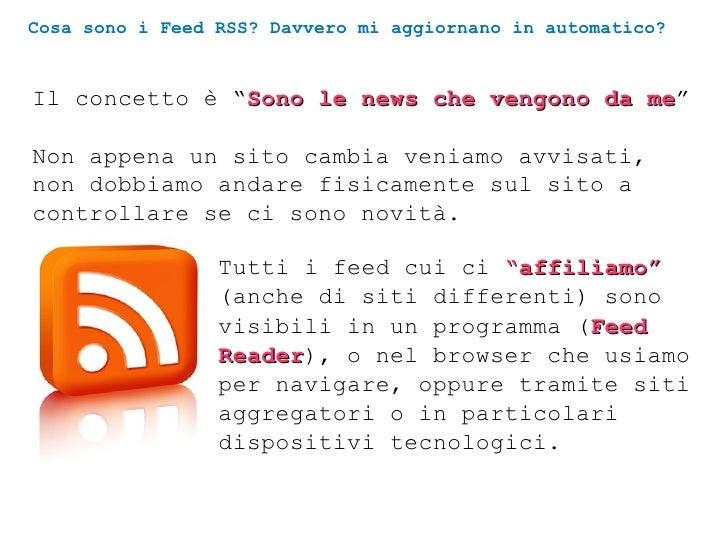 """Cosa sono i Feed RSS? Davvero mi aggiornano in automatico?   Il concetto è """"Sono le news che vengono da me""""               ..."""