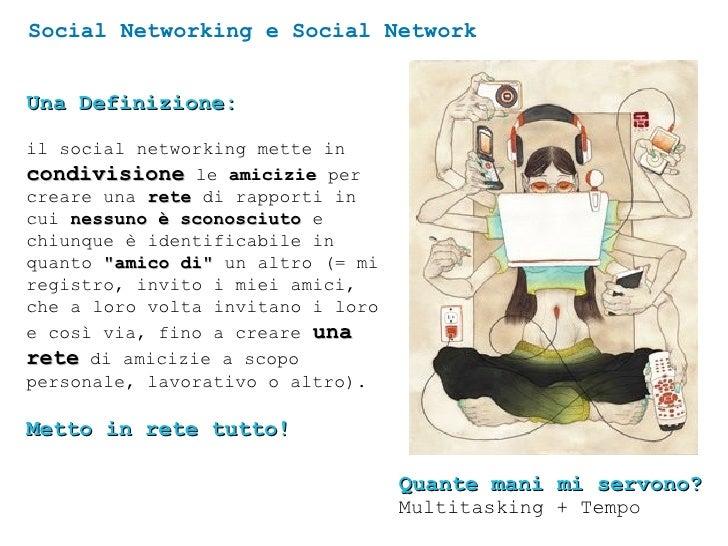 Social Networking e Social Network   Una Definizione:  il social networking mette in condivisione le amicizie per creare u...