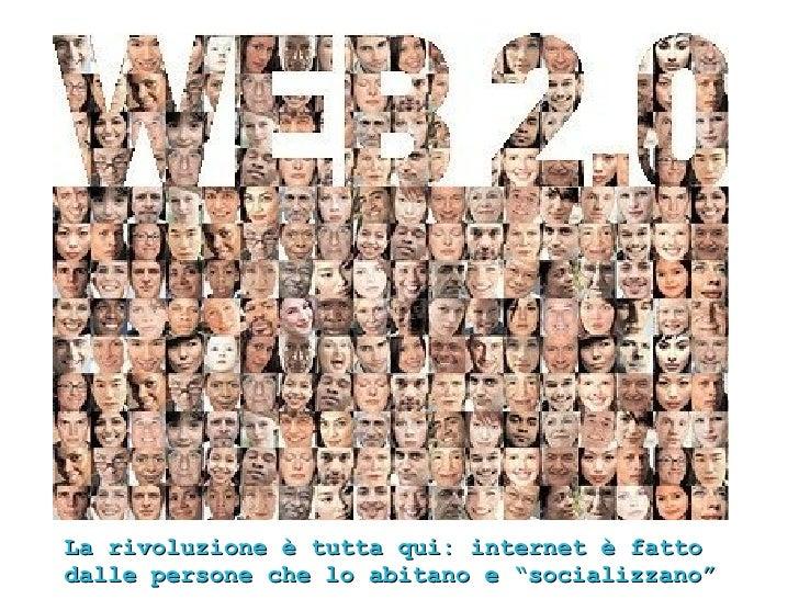 """La rivoluzione è tutta qui: internet è fatto dalle persone che lo abitano e """"socializzano"""""""