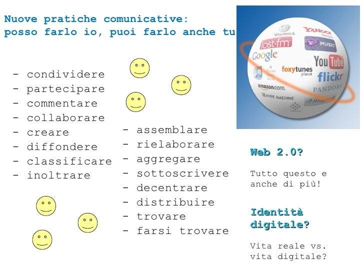 Nuove pratiche comunicative: posso farlo io, puoi farlo anche tu.    -   condividere  -   partecipare  -   commentare  -  ...