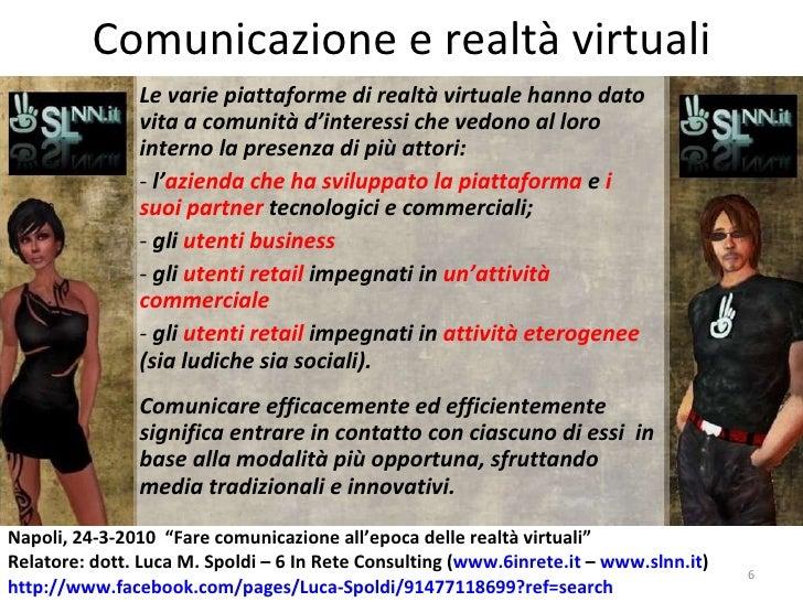 Comunicazione e realtà virtuali <ul><li>Le varie piattaforme di realtà virtuale hanno dato vita a comunità d'interessi che...