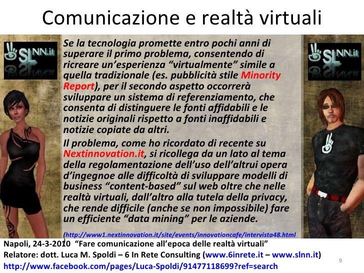 Comunicazione e realtà virtuali Se la tecnologia promette entro pochi anni di superare il primo problema, consentendo di r...
