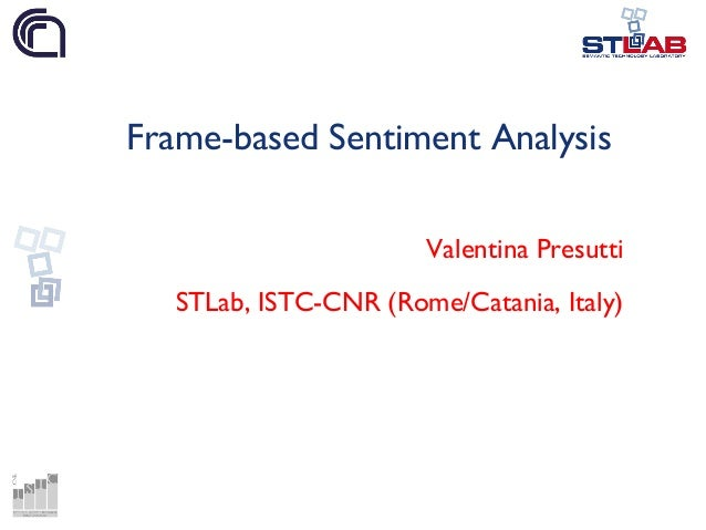 Frame-based Sentiment Analysis Valentina Presutti STLab, ISTC-CNR (Rome/Catania, Italy)