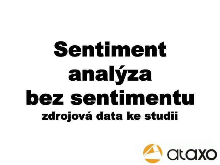 Sentiment    analýzabez sentimentu zdrojová data ke studii