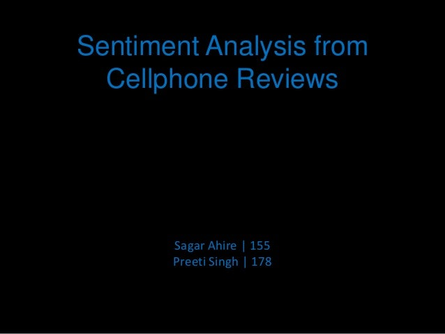 Sentiment Analysis from  Cellphone Reviews       Sagar Ahire   155       Preeti Singh   178