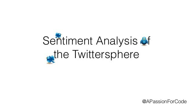 Sentiment Analysis of  the Twittersphere  @APassionForCode