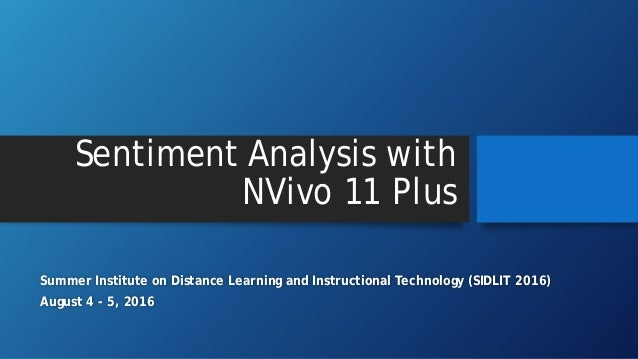 Sentiment Analysis with NVivo 11 Plus Summer Institute on Distance Learning and Instructional Technology (SIDLIT 2016) Aug...