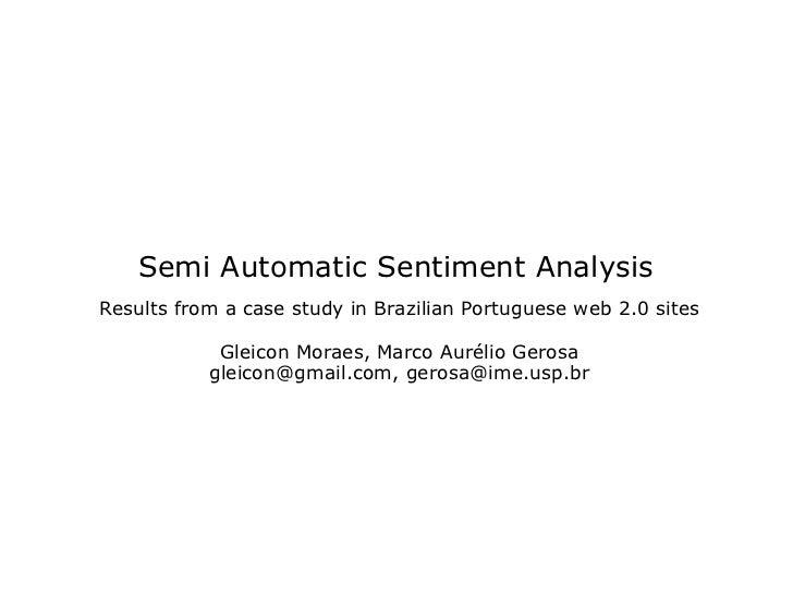 Semi Automatic Sentiment AnalysisResults from a case study in Brazilian Portuguese web 2.0 sites            Gleicon Moraes...