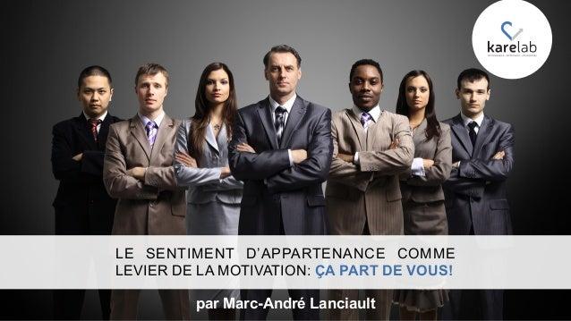 LE SENTIMENT D'APPARTENANCE COMME LEVIER DE LA MOTIVATION: ÇA PART DE VOUS! par Marc-André Lanciault