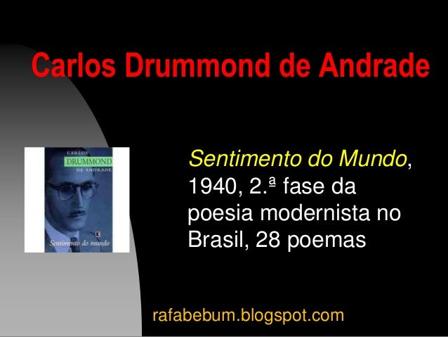 Carlos Drummond de Andrade Sentimento do Mundo, 1940, 2.ª fase da poesia modernista no Brasil, 28 poemas rafabebum.blogspo...