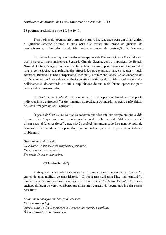 Sentimento do Mundo, de Carlos Drummond de Andrade, 1940 28 poemas produzidos entre 1935 e 1940. Traz o olhar do poeta sob...