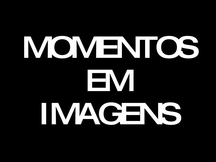 MOMENTOS EM IMAGENS