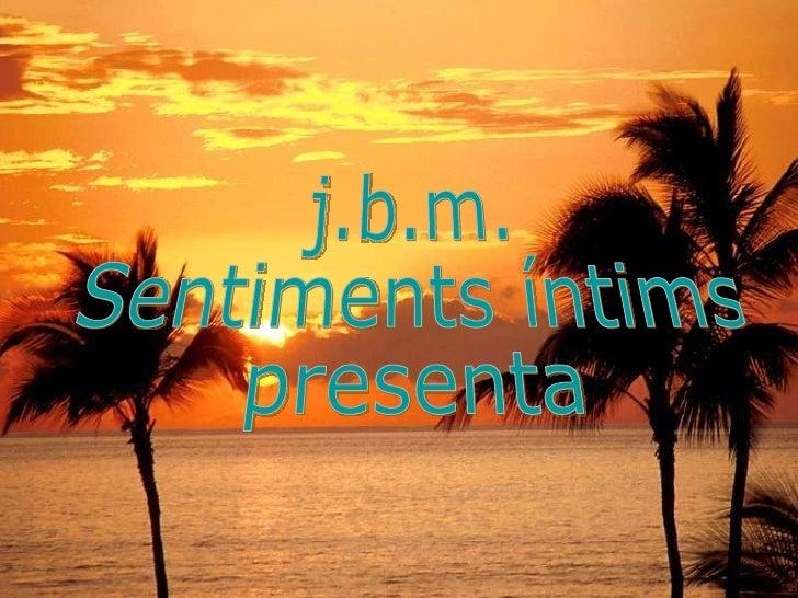 j.b.m. Sentiments íntims presenta