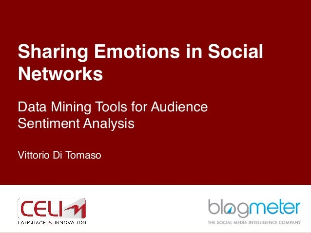 Sharing Emotions in Social Networks! Data Mining Tools for Audience Sentiment Analysis! ! Vittorio Di Tomaso! ! 1!