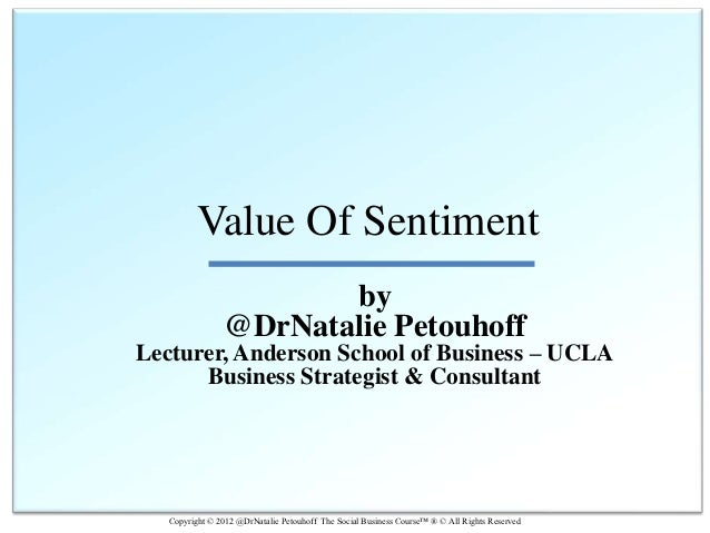 Value Of Sentiment                       by                @DrNatalie PetouhoffLecturer, Anderson School of Business – UCL...