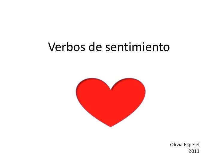 Verbos de sentimiento<br />Olivia Espejel<br />2011<br />