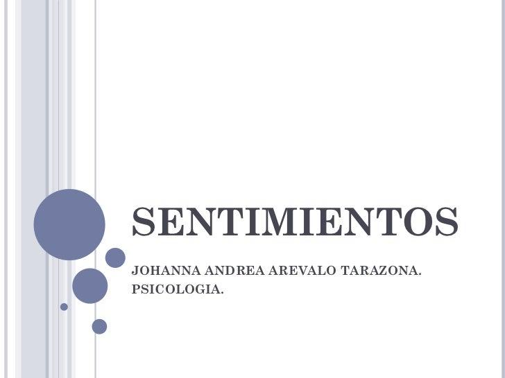 SENTIMIENTOS JOHANNA ANDREA AREVALO TARAZONA. PSICOLOGIA.