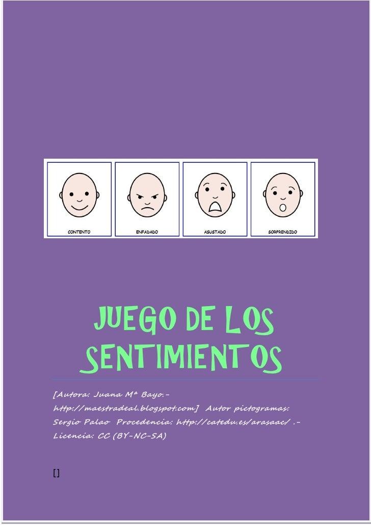 JUEGO DE LOS       SENTIMIENTOS[Autora: Juana Mª Bayo.-http://maestradeal.blogspot.com] Autor pictogramas:Sergio Palao Pro...