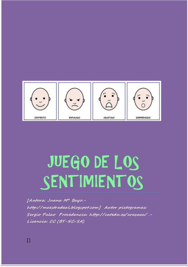 JUEGO DE LOS SENTIMIENTOS  [Autora: Juana Mª Bayo.- http://maestradeal.blogspot.com] Autor pictogramas: Sergio Palao Proce...