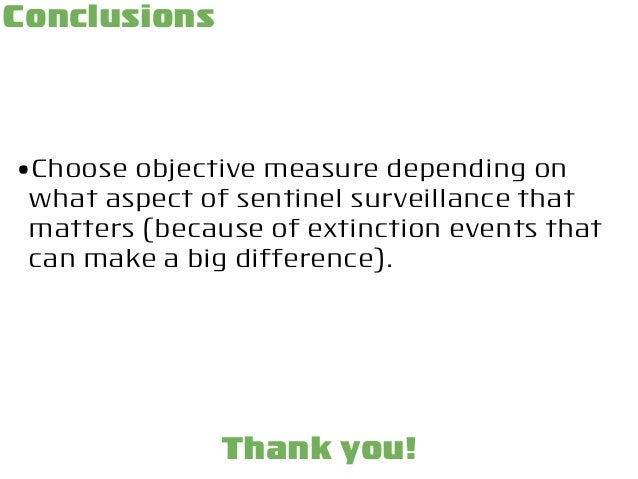 Conclusions •Choose objective measure depending on what aspect of sentinel surveillance that matters (because of extinctio...