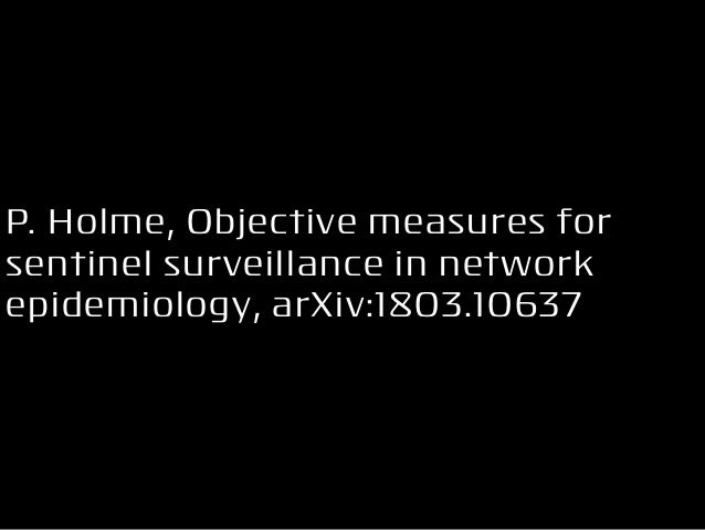 P. Holme, Objective measures for sentinel surveillance in network epidemiology, arXiv:1803.10637