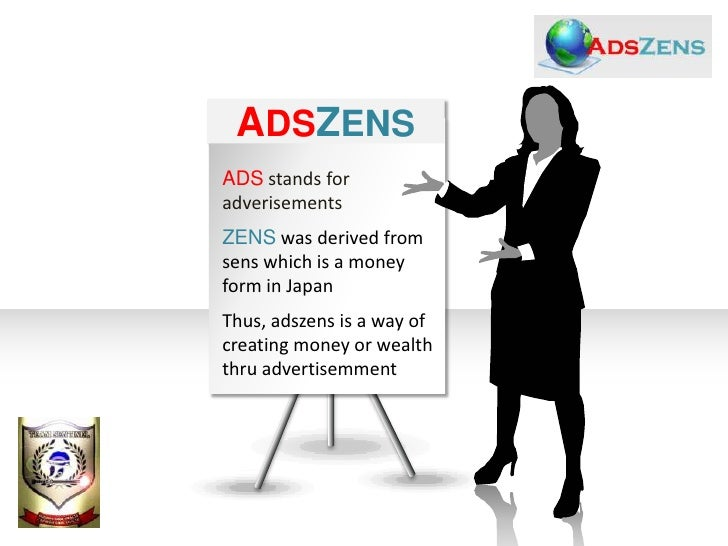 ADSZENSADS stands foradverisementsZENS was derived fromsens which is a moneyform in JapanThus, adszens is a way ofcreating...