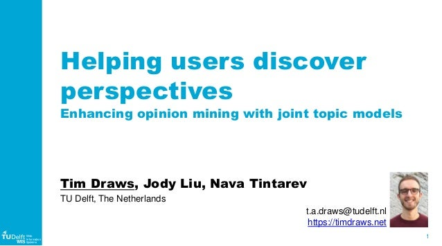 1 WIS Web Information Systems Helping users discover perspectives Enhancing opinion mining with joint topic models Tim Dra...