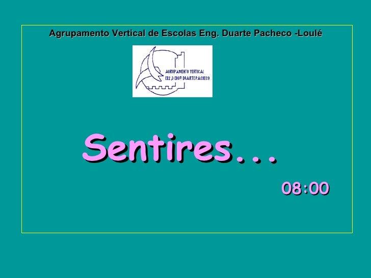 Agrupamento Vertical de Escolas Eng. Duarte Pacheco -Loulé  Sentires...   08:08