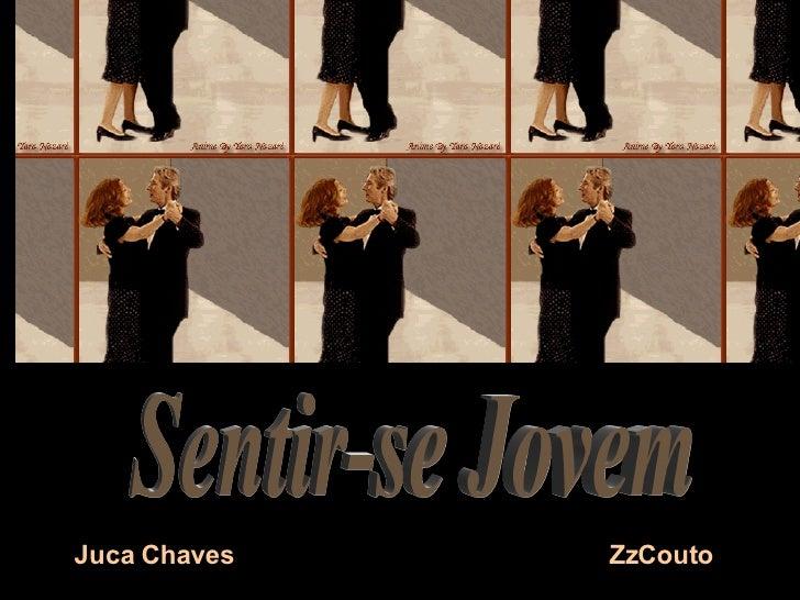 <ul><li>Juca Chaves  ZzCouto </li></ul>Sentir-se Jovem