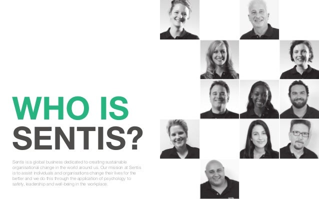 WHO ISSENTIS?Sentis is a global business dedicated to creating sustainableorganisational change in the world around us. Ou...