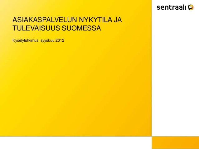 ASIAKASPALVELUN NYKYTILA JATULEVAISUUS SUOMESSAKyselytutkimus, syyskuu 2012