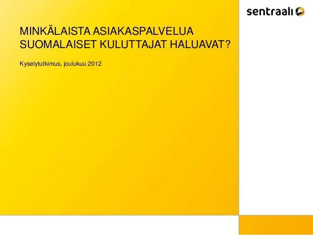 MINKÄLAISTA ASIAKASPALVELUASUOMALAISET KULUTTAJAT HALUAVAT?Kyselytutkimus, joulukuu 2012
